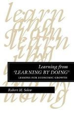 Learning from Learning by Doing : Lessons for Economic Growth - Robert M. Solow
