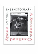 The Photograph : A Strange, Confined Space - Mary Price