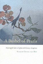A Bushel of Pearls : Painting for Sale in Eighteenth-century Yangchow - Ginger Cheng-Chi Hsu