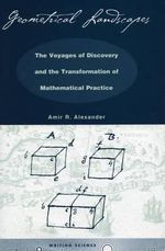 Geometrical Landscapes : The Voyages of Discovery and the Transformation of Mathematical Methods - Amir Alexander
