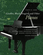 Giraffes, Black Dragons and Other Pianos : A Technological History from Cristofori to the Modern Concert Grand - Edwin M. Good