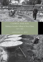 Cadres and Kin : Making a Socialist Village in West China, 1921-1991 - Gregory A. Ruf