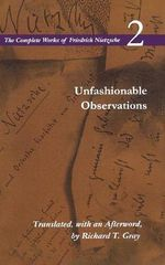 The Unfashionable Observations : v.2 - Friedrich Wilhelm Nietzsche