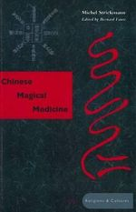 Chinese Magical Medicine : Arc Ser.: Asian Religions and Culture - Michel Strickmann