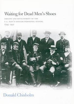 Waiting for Dead Men's Shoes : Origins and Development of the US Navy's Officer Personnel System, 1793-1941 - Donald Chisholm