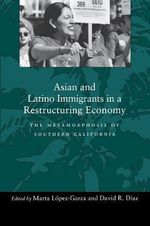 Asian and Latino Immigrants in a Restructuring Economy : The Metamorphosis of Southern California