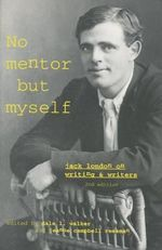 No Mentor but Myself : Jack London on Writing and Writers - Jack London