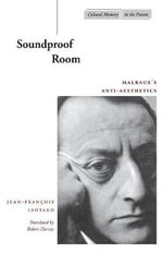 Soundproof Room : Malraux's Anti-aesthetics - Jean-Francois Lyotard