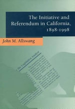 The Initiative and Referendum in California, 1898-1998 - John M. Allswang