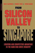 From Silicon Valley to Singapore : Location and Competitive Advantage in the Hard Drive Industry - David G. McKendrick