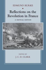 Reflections on the Revolution in France, by Edmund Burke : A Critical Edition - Edmund Burke