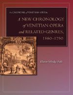 A New Chronology of Venetian Opera and Related Genres, 1660-1760 - Eleanor Selfridge-Field