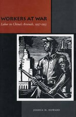 Workers at War : Labor in China's Arsenals, 1937-1953 - Joshua H. Howard