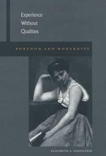 Experience without Qualities : Boredom and Modernity - Elizabeth S. Goodstein