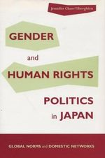 Gender and Human Rights Politics in Japan : Global Norms and Domestic Networks - Jennifer Chan-Tiberghien