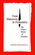 From Historicity to Fictionality : The Chinese Poetics of Narrative - Sheldon Hsiao-Peng Lu