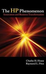 The HP Phenomenon : Innovation and Business Transformation - Charles H. House