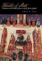 Theater of State : Parliament and Political Culture in Early Stuart England - Chris R. Kyle