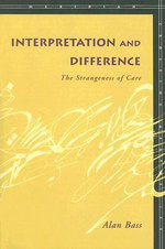 Interpretation and Difference : The Strangeness of Care - Alan Bass