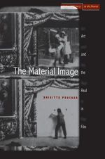 The Material Image : Art and the Real in Film - Brigitte Peucker