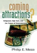 Coming Attractions? : Hollywood, High Tech, and the Future of Entertainment - Philip E. Meza