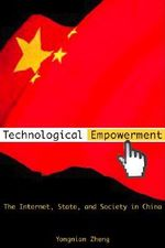 Technological Empowerment : The Internet, State, and Society in China - Yongnian Zheng