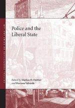 Police and the Liberal State : Blackstone's practical policing Ser.