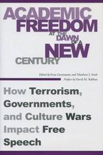 Academic Freedom at the Dawn of a New Century : How Terrorism, Governments, and Culture Wars Impact Free Speech