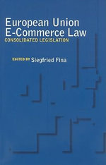 European Union E-Commerce Law : Consolidated Legislation