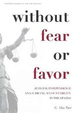 Without Fear or Favor : Judicial Independence and Judicial Accountability in the States - G. Alan Tarr