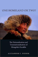 One Homeland or Two? : The Nationalization and Transnationalization of Mongolia's Kazakhs - Alexander C. Diener