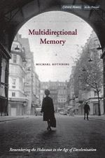 Multidirectional Memory : Remembering the Holocaust in the Age of Decolonization - Michael Rothberg