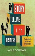 Storytelling in Business : The Authentic and Fluent Organization - Janis Forman