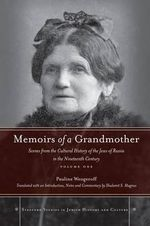 Memoirs of a Grandmother: Volume 1 : Scenes from the Cultural History of the Jews of Russia in the Nineteenth Century - Pauline Wengeroff