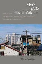 Myth of the Social Volcano : Perceptions of Inequality and Distributive Injustice in Contemporary China - Martin King Whyte