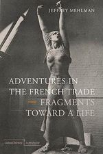 Adventures in the French Trade : Fragments Toward a Life - Jeffrey Mehlman