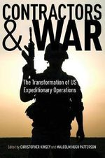 Contractors and War : The Transformation of United States' Expeditionary Operations