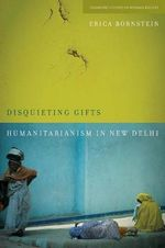 Disquieting Gifts : Humanitarianism in New Delhi - Erica Bornstein