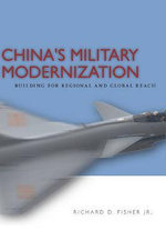 China's Military Modernization : Building for Regional and Global Reach - Richard D. Fisher