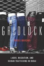 Gridlock : Labor, Migration and Human Trafficking in Dubai - Pardis Mahdavi