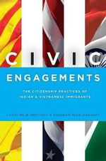 Civic Engagements : The Citizenship Practices of Indian and Vietnamese Immigrants - Caroline B. Brettell