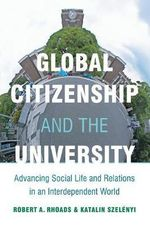 Global Citizenship and the University : Advancing Social Life and Relations in an Interdependent World - Robert A. Rhoads