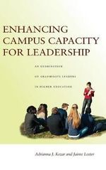 Enhancing Campus Capacity for Leadership : An Examination of Grassroots Leaders in Higher Education - Adrianna J. Kezar
