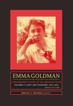 Emma Goldman: a Documentary History of the American Years: Volume 3 : Light and Shadows, 1910-1916