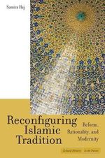 Reconfiguring Islamic Tradition : Reform, Rationality and Modernity - Samira Haj