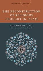 The Reconstruction of Religious Thought in Islam : Reflections on the Thought of Mohammed Arkoun - Muhammad Iqbal
