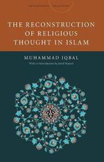 The Reconstruction of Religious Thought in Islam - Muhammad Iqbal
