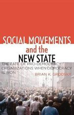 Social Movements and the New State : The Fate of Pro-Democracy Organizations When Democracy is Won - Brian Grodsky