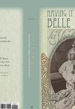 Having it All in the Belle Epoque : How French Women's Magazines Invented the Modern Woman - Rachel Mesch