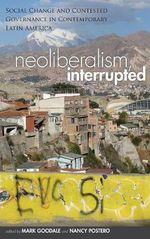 Neoliberalism, Interrupted : Social Change and Contested Governance in Contemporary Latin America